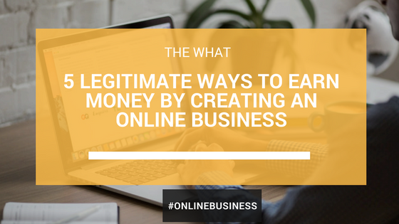 5 Legitimate Ways to Earn More Money By Creating An Online Business (Even If You Have A Full Time Job)