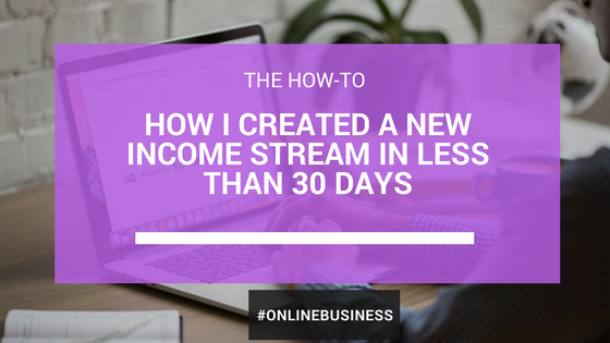 The Story About How I Created A New Income Stream In Less Than 30 Days