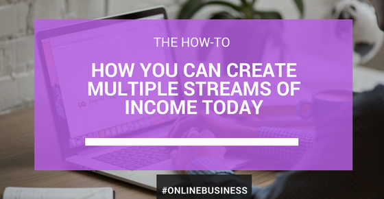 How You Can Create Multiple Streams Of Income Today