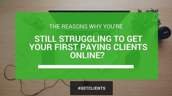 Struggling To Get Your First Paying Clients? Here's Why.