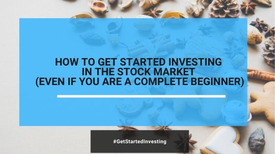 How To Get Started Investing In Stock Market ( Even If You Are A Complete Beginner)