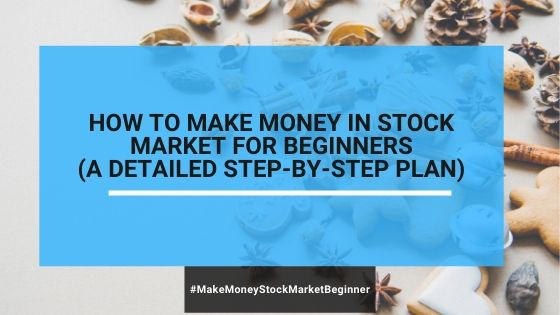 How To Make Money In Stock Market For Beginners( A Detailed Step-By-Step Plan)