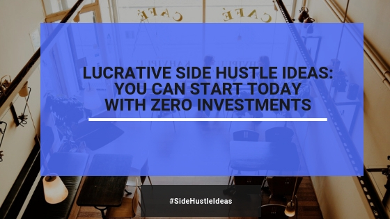 Lucrative Side Hustle Ideas: You Can Start Right Now (NEW 2019)