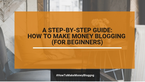 A Beginner's Guide: How To Make Money Blogging In 2020