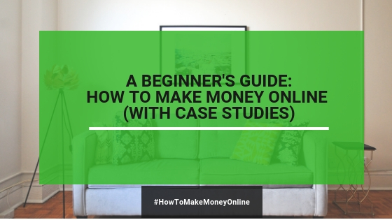 A Beginner's Guide: How You Can Make A Full-Time Income Online (2020)