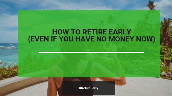 How To Retire Early: A Complete Beginner's Guide (2019)