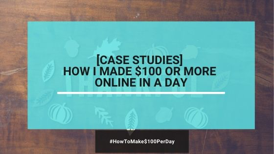 Case Studies: How I Made $100 Or More Online In A Day