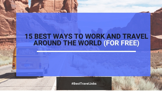 15 Best Ways To Work And Travel Around The World (For FREE)