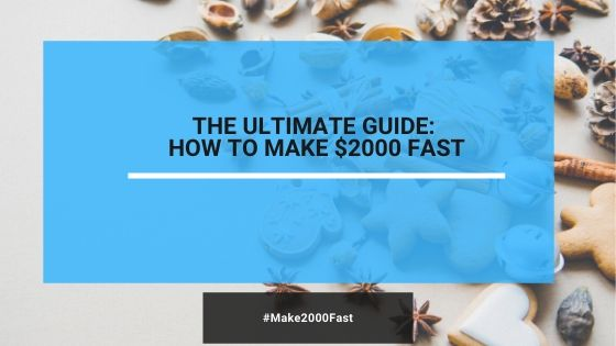 The Ultimate Guide: How To Make $2000 Dollars Fast (Updated For 2020)
