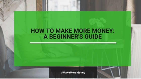 How To Make More Money In 2020 – A Beginner's Guide