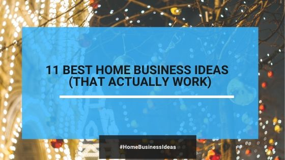 11 Creative Home-Based Business Ideas (That Actually Work In 2020)