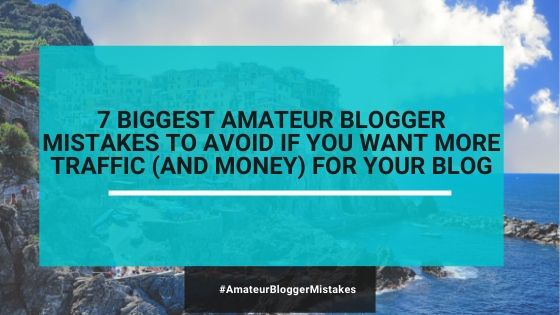 7 BIGGEST Amateur Blogger Mistakes To Avoid If You Want More Traffic (and Money)