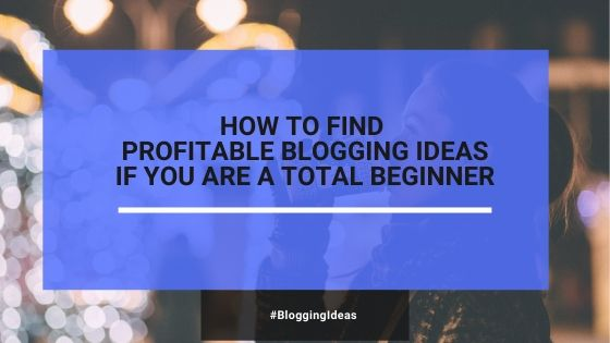 How To Find A Profitable Blogging Niche (If You Are A Total Beginner)