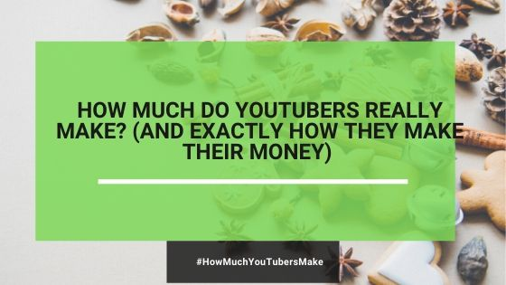 How Much Do YouTubers Really Make (& Exactly How They Make Their Money)