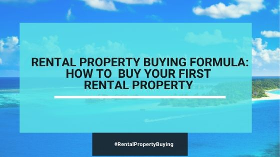 Rental Property Buying Formula: How To Buy Your First Rental Property