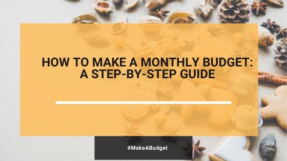How To Make A Monthly Budget That Suits Your Goals: A Step-By-Step Guide