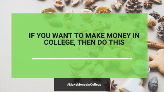 If You Want To Make Extra Money In College, Then Do THIS.