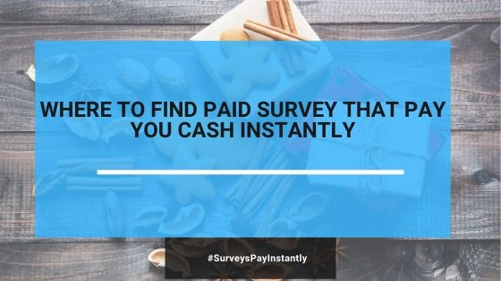 Where To Find Online  Surveys That Pay Cash Instantly