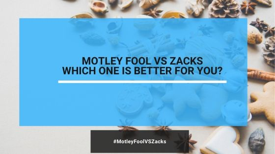 Motley Fool Vs Zacks, Which One Is Better For You?