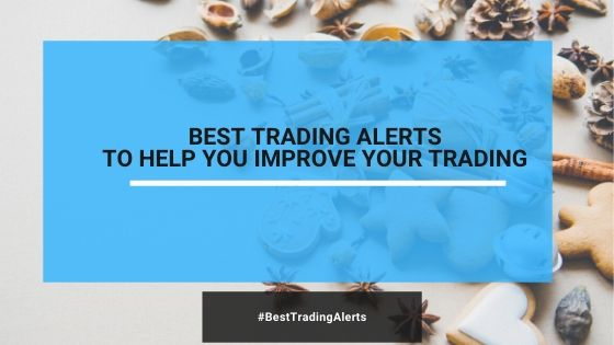Best Trading Alerts To Help You Improve Your Trading