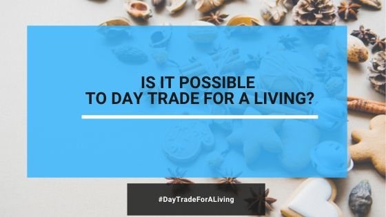 Is It Still Possible To Day Trade For A Living?