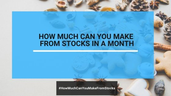 How Much Can You Make from Stocks in A Month