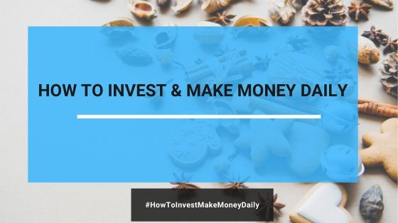 How Can You Invest And Make Money Daily?